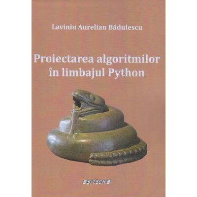 Proiectarea algoritmilor in limbajul Python (Editura: Sitech, Autor: Laviniu Aurelian Badulescu ISBN 9786061175635)