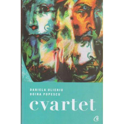 Cvartet(Editura: Curtea Veche, Autor(i) Daniela Ulieriu, Doina Popescu ISBN 9786064408563)