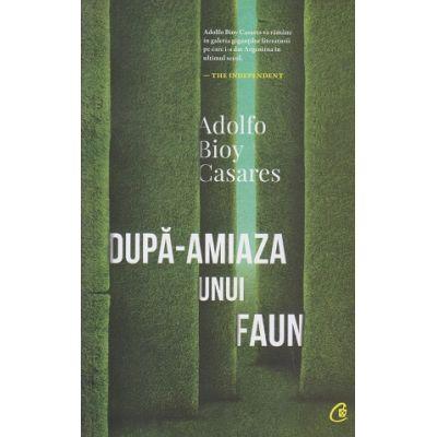 Dupa amiaza unui faun(Editura: Curtea Veche, Autor: Adolfo Bioy Casares ISBN 9786064408648)
