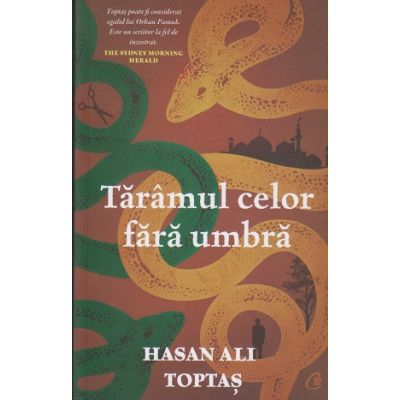 Taramul celor fara umbra(Editura: Curtea Veche, Autor: Hasan Ali Toptas ISBN 9786064408853)