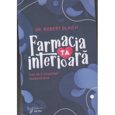 Farmacia interioara(Editura: For You, Autor: Roberet Blach ISBN 9786066393768)