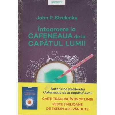 Intoarcere la cafeneaua de la capatul lumii (Editura: Litera, Autor: John P. Strelecky ISBN 9786063357862)