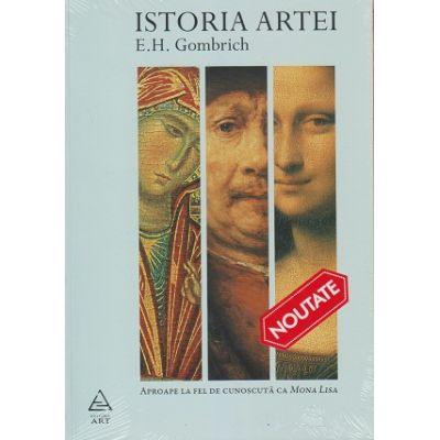 Istoria artei. Aproape la fel de cunoscuta ca Mona Lisa (Editura: Art Grup editorial, Autor: E. H. Gombrich ISBN 9786067107517)