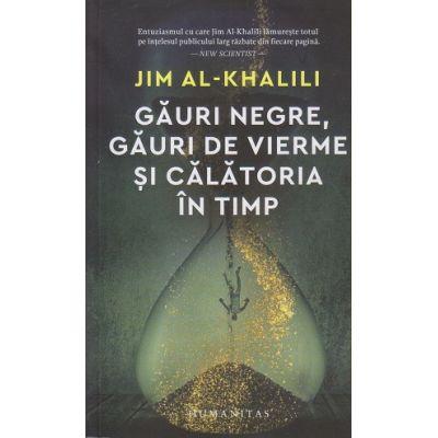 Gauri negre, gauri de vierme si calatoria in timp (Editura: Humanitas, Autor: Jim Al Khalil ISBN 9789735070526)