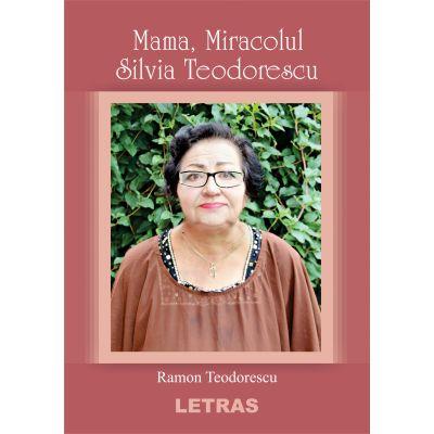 Mama, Miracolul ( Editura: Letras, Autor: Silvia Teodorescu ISBN 9786060713104)