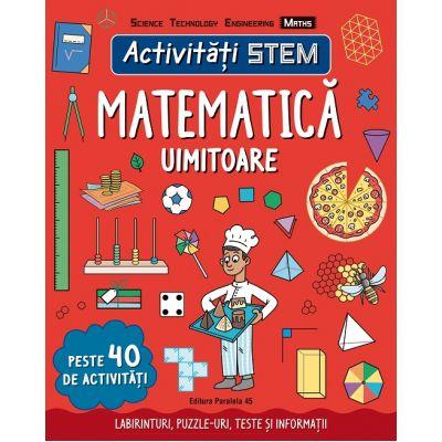 Activitati STEM: Matematica uimitoare (Editura: Paralela 45, Autor: Hannah Wilson ISBN 9789734733552)