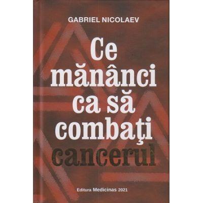 Ce sa mananci ca sa combati cancerul (Editura: Medicinas, Autor: Gabriel Nicolaev ISBN 9786069491638)