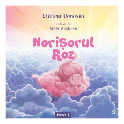 Norisorul Roz si cosul cu dulciuri. Partea a III-a (Editura: Curtea Veche, Autor: Cristina Donovici ISBN 9786064408730)