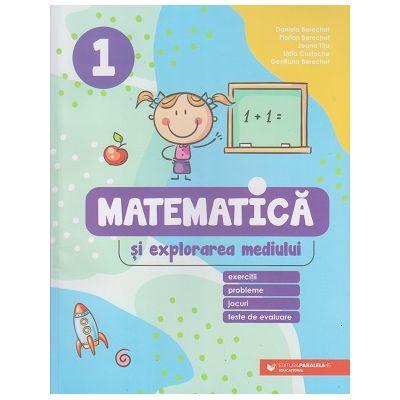 Matematica si explorarea mediului clasa 1 (Editura: Paralela 45, Autor(i): Berechet Daniela, Florian Berechet ISBN 9789734733835)
