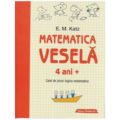 Matematica vesela 4 ani + (Editura: Paralela 45, Autor: E. M. Katz ISBN 9789734732807)