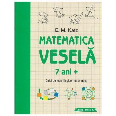 Matematica vesela 7 ani+ (Editura: Paralela 45, Autor: E. M. Katz ISBN 978973473283)