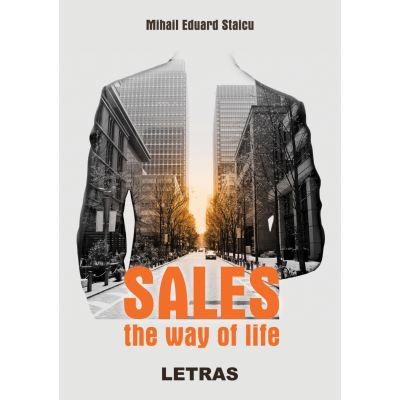 Sales the way of life ( Editura: Letras, Autor: Mihail Eduard Staicu ISBN 9786060713739)