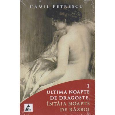 Ultima noapte de dragoste, intaia noapte de razboi. Set 2 volume ( Editura: Agora, Autor: Camil Petrescu ISBN 9786068391076)
