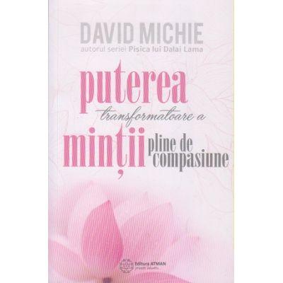 Puterea transformatoare a mintii pline de compasiune (Editura: Atman, Autor: David Michie 9786068758817)