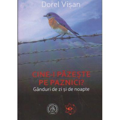 Cine-i pazeste pe paznici (Editura: Scoala Ardeleana, Autor: Dorel Visan ISBN 9786067974294)