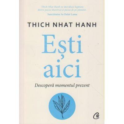 Esti aici(Editura: Curtea Veche, Autor: Thich Nhat Hanh ISBN 9786064408570)