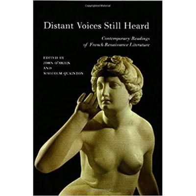 Distant Voices Still Heard: Contemporary Readings of French Renaissance Literature ( Editura: Liverpool University Press/Books Outlet, Autori: John O'Brien, Malcolm Quainton ISBN 9780853237853)