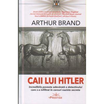 Caii lui Hitler(Editura: Prestige, Autor: Arthur Brand ISBN 9786069651735)
