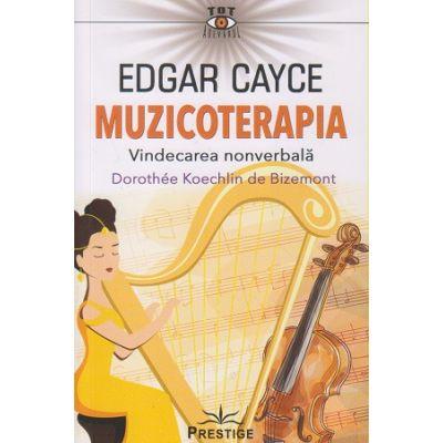Muzicoterapia(Editura: Prestige, Autor: Edgar Cayce ISBN 9786069651766)
