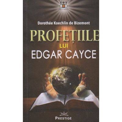Profetiile lui Edgar Cayce, Autor: Dorothee Koechlin ISBN 9786069651742)