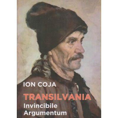 Transilvania, Invincibile Argumentum(Editura: Semne, Autor: Ion Coja ISBN 9786061514069)