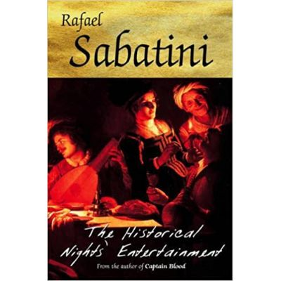 The Historical Night's Entertainment ( Editura: Unkno/Books Outlet, Autor: Raphael Sabatini ISBN 9781842328125)