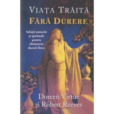 Viata traita fara durere(Editura: Adevar Divin, Autor: Doreen Virtuee ISBN 9786068420745)