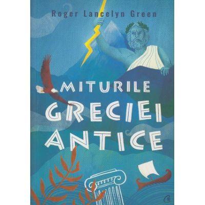 Miturile Greciei Antice(Editura: Curtea Veche, Autor: Roger Lancelyn Green ISBN 9786064409270)