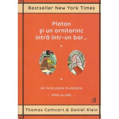 Platon si un ornitorinc intra intr-un bar... sa intelegem filozofia prin glume (Editura: Curtea Veche, Autor: Thomas Cathart ISBN 9786064409065)