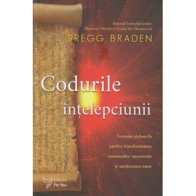 Codurile intelepciunii (Editura: For You, Autor: Gregg Braden ISBN 9786066393744)