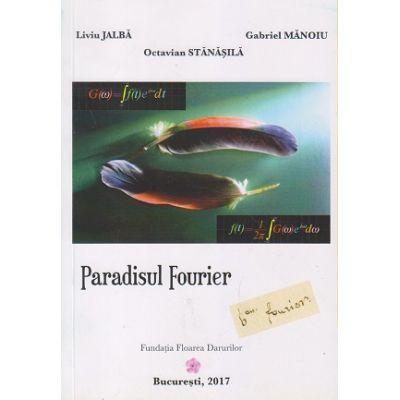 Paradisul Fourier (Editura: Fundatia Floarea Darurilor, Autori: Liviu Jalba, Octavian Stanasila, Gabriel Manoiu, ISBN 9789730230154)