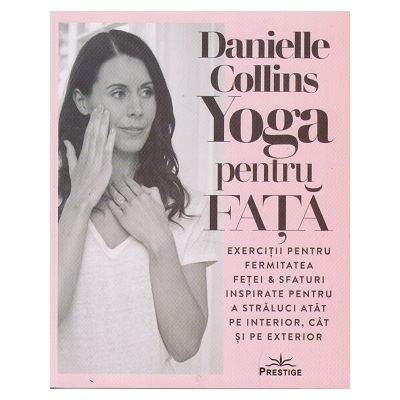 Yoga pentru fata (Editura: Prestige, Autor: Danielle Collins ISBN 9786069651902)
