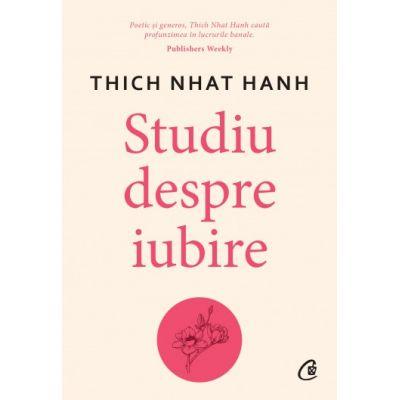 Studiu despre iubire (Editura: Curtea Veche, Autor: Thich Nhat Hanh ISBN 9786064408846)