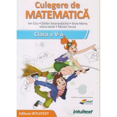 Culegere de matematica. Clasa a V‑a ( Editura: Intuitext, Autori: Ion Ciucu, Stefan Smarandache, Silvia Mares, Ioana Iacob, Razvan Ceuca ISBN 9786068681849)