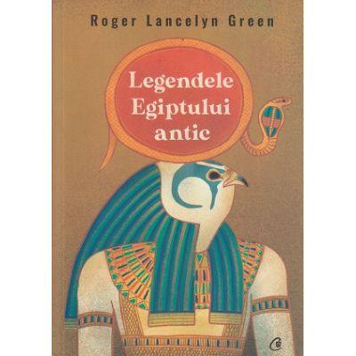 Legendele Egiptului antic (Editura: Curtea Veche, Autor: Roger Lancelyn Green ISBN 9786064409690)