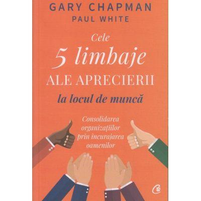 Cele 5 limbaje ale aprecierii la locul de munca(Editura: Curtea Veche, Autor: Gary Chapman ISBN9786064408679)