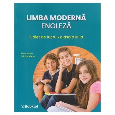 Limba moderna engleza. Caiet de lucru clasa a III-a EN106 ( Editura: Booklet, Autor(i): Elena Sticlea, Cristina Mircea ISBN 9786065909144)