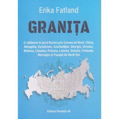 Granita (Editura: Paralela 45, Autor: Erika Fatland ISBN 9789734733897)