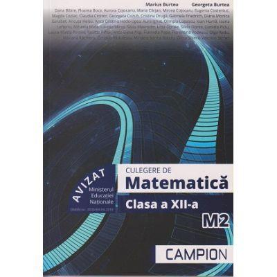 Culegere de matematica clasa a XII-a M2 ( Editura: Campion, Autori: Marius Burtea, Georgeta Burtea ISBN 9786068952147)