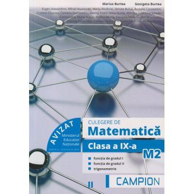 Culegere de matematica clasa a IX-a M2, semestrul II ( Editura: Campion, Autori: Marius Burtea, Georgeta Burtea ISBN 9786068952079)