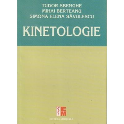Kinetologie (Editura: Medicala, Autor(i): Tudor Sbenghe, Mihai Berteanu, Simona Elena Savulescu ISBN 9789733908647)
