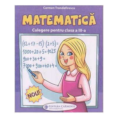 Matematica Culegere pentru clasa a 3 a (Trandafirescu)(Editura: Carminis, Autor: Carmen Trandafirescu, ISBN 9789731234045)